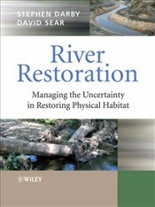 River Restoration : Managing the Uncertainty in Restoring Physical Habitat - Darby, Stephen