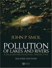Pollution of Lakes and Rivers 2e : A Paleoenvironmental Perspective - Smol, John P.