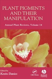 Plant Pigments and Their Manipulation : Annual Plant Reviews Vol.14 - Davies, Kevin