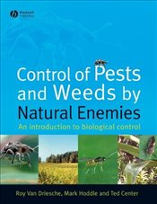 Control of Pests and Weeds by Natural Enemies : An Introduction to Biological Control - Driesche, Roy Van