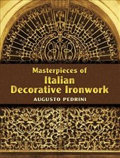 Masterpieces of Italian Decorative Ironwork  - Grafton, Carol Belanger