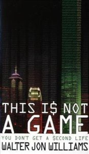 This is Not a Game : You Dont Get a Second Life - Williams, Walter Jon