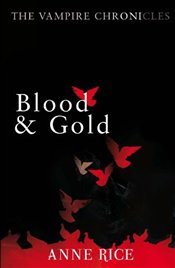 Blood And Gold : Vampire Marius - Rice, Anne