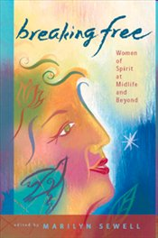 Breaking Free : Women of Spirit at Midlife and Beyond - Sewell, Marilyn