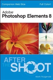 Photoshop Elements 8 : After the Shoot - Fitzgerald, Mark