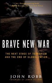 Brave New War : The Next Stage of Terrorism and the End of Globalization - Robb, John