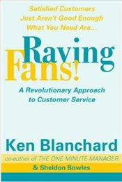 Raving Fans : Revolutionary Approach to Customer Service - Blanchard, Kenneth