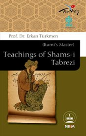 Teachings of Shams-i Tabrezi - Türkmen, Erkan