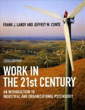 Work in the 21st Century 3E : An Introduction to Industrial and Organizational Psychology  - Landy, Frank J.