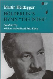 "Holderlins Hymn The ""Ister""  - Heidegger, Martin"