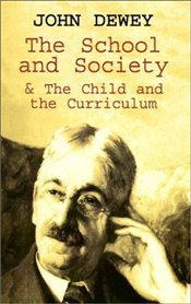 School and Society & the Child and the Cirriculum  - Dewey, John