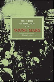 Theory of Revolution in the Young Marx  - Löwy, Michael