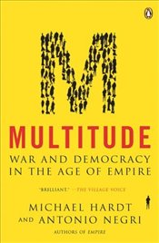 Multitude : War and Democracy in the Age of Empire - Hardt, Michael