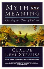 Myth and Meaning : Cracking the Code of Culture - Levi-Strauss, Claude