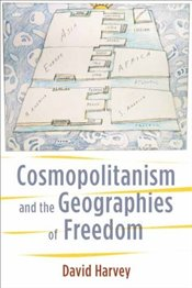 Cosmopolitanism and the Geographies of Freedom - Harvey, David