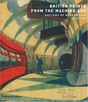 British Prints from the Machine Age : Rhythms of Modern Life 1914-1939 - Ackley, Clifford