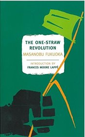One-Straw Revolution : An Introduction to Natural Farming  - Fukuoka, Masanobu