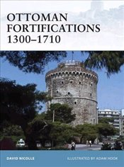 Ottoman Fortifications 1300-1710 - Nicolle, David