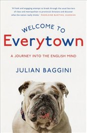 Welcome to Everytown : A Journey into the English Mind - Baggini, Julian