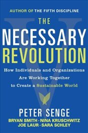 Necessary Revolution : How Individuals and Organizations Are Working Together to Create a Sustainabl - Senge, Peter M.