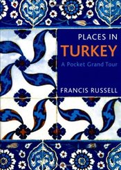 Places in Turkey : A Pocket Grand Tour - Russell, Francis