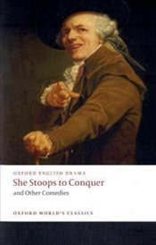 She Stoops to Conquer and Other Comedies  - Goldsmith, Oliver