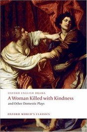 Woman Killed with Kindness and Other Domestic Plays - Heywood, Thomas