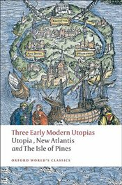 Three Early Modern Utopias : Utopia, New Atlantis and The Isle of Pines - More, Thomas