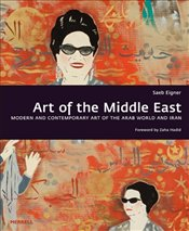 Art of the Middle East : Modern and Contemporary Art of the Arab World and Iran - Eigner, Saeb