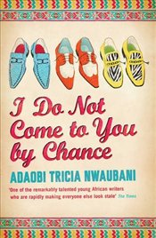 I Do Not Come to You by Chance - Nwaubani, Adaobi Tricia