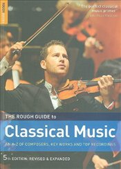 Rough Guide to Classical Music 5e : An A-Z of Composers, Key Works and Top Recordings  - STAINES, JOE