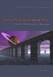 How to Think About Weird Things 6e : Critical Thinking for a New Age - Schick, Theodore