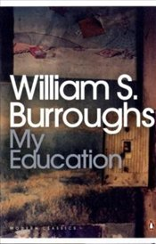 My Education : A Book of Dreams - Burroughs, William S.