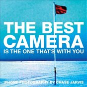 Best Camera is the One Thats with You : iPhone Photography by Chase Jarvis - Jarvis, Chase