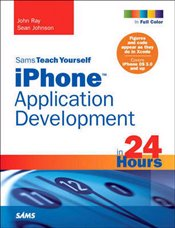 Sams Teach Yourself iPhone Application Development in 24 Hours - RAY, JOHN R.