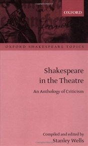 Shakespeare in the Theatre : An Anthology of Criticism - Wells, Stanley