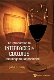 Introduction to Interfaces and Colloids : The Bridge To Nanoscience - Berg, John C.