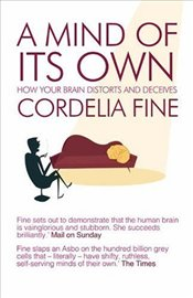 Mind of Its Own : How Your Brain Distorts and Deceives - Fine, Cordelia