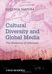 Cultural Diversity and Global Media : The Mediation of Difference - Siapera, Eugenia