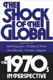 Shock of the Global : The 1970s in Perspective - Ferguson, Niall