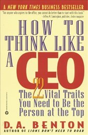 How to Think Like a CEO : The 22 Vital Traits You Need to be the Top Person - BENTON, D.A.