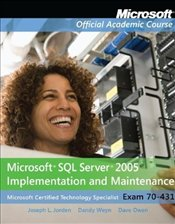 70-431: Microsoft SQL Server 2005 Implementation and Maintenance  -