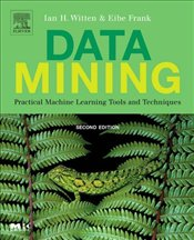 Data Mining 2e: Practical Machine Learning Tools and Techniques - Witten, Ian H.
