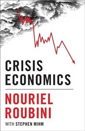 Crisis Economics : Crash Course in the Future of Finance - Roubini, Nouriel