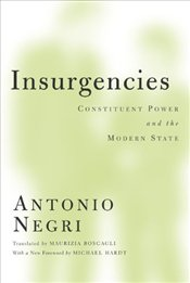 Insurgencies : Constituent Power and the Modern State - Negri, Antonio