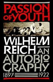 Passion of Youth: An Autobiography, 1897-1922 - Reich, Wilhelm