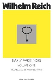 Early Writings, Volume One - Reich, Wilhelm