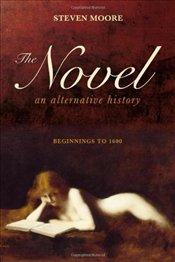 Novel : An Alternative History, Beginnings to 1600 - Moore, Steve