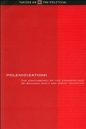 Polemicization : Contingency of the Commonplace - Arditi, Benjamin