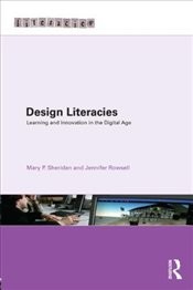 Design Literacies : Learning and Innovation in the Digital Age - Sheridan, Mary P.
